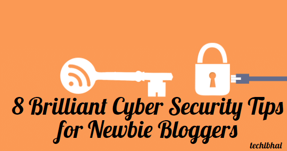 8 Brilliant Cyber Security Tips for Newbie Bloggers
