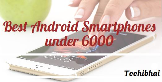 Best Android Smartphones under 6000