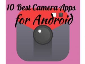 Best Camera Apps, Camera Apps for Android
