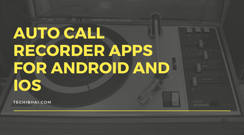 7 Best Auto Call Recorder Apps for Android and iOS | Techi Bhai