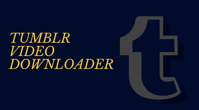download tumblr videos, tumblr video downloader