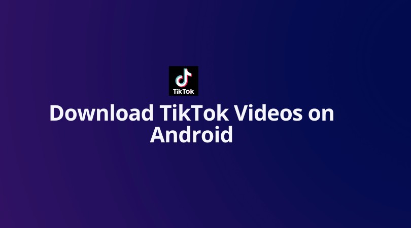 Download TikTok Videos on Android