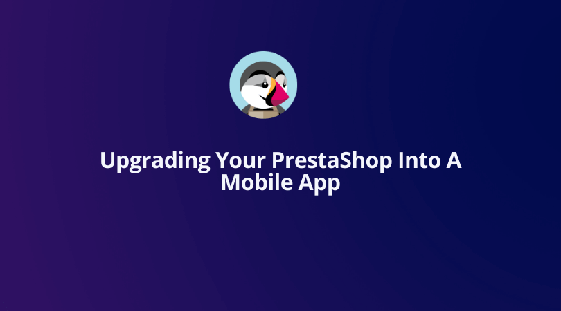 Upgrading Your PrestaShop Into A Mobile App (1)