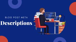 Blog Post Meta Descriptions- How to Write Them (1) (1)
