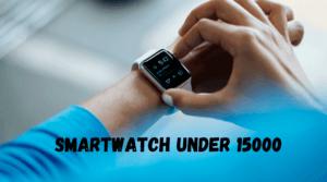 Best Smartwatch under 15000 in India
