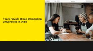 Top 5 Private Cloud Computing universities in India (1)